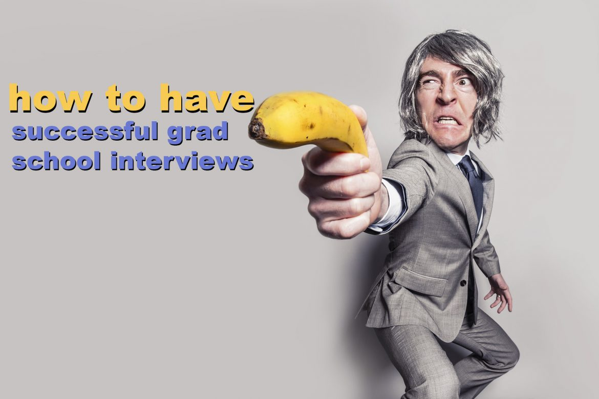 how to have successful graduate school interviews